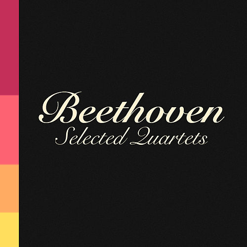 Beethoven: Selected Quartets by Ludwig van Beethoven