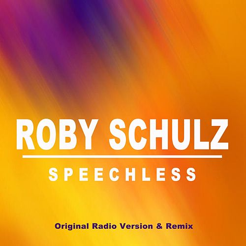 Speechless (Original Radio Version & Remix) von Roby Schulz