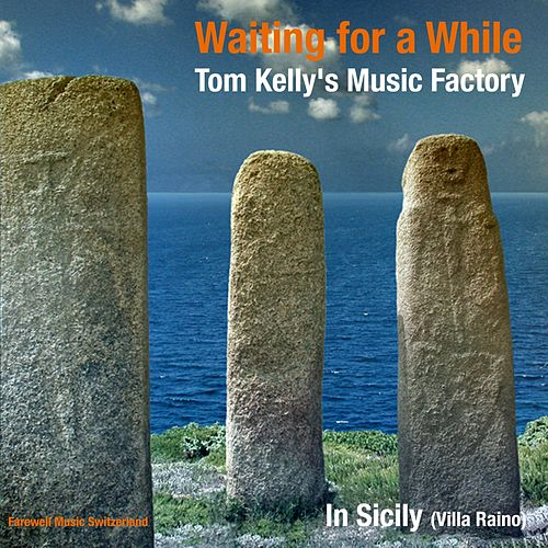 Waiting for a While / In Sicily (Villa Raino) by Tom Kelly's Music Factory