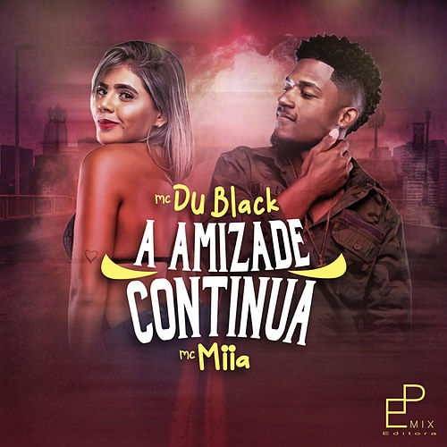 A Amizade Continua by MC Du Black