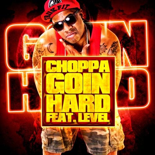 Goin Hard (feat. Level & Hollywood Bay Bay) by Choppa