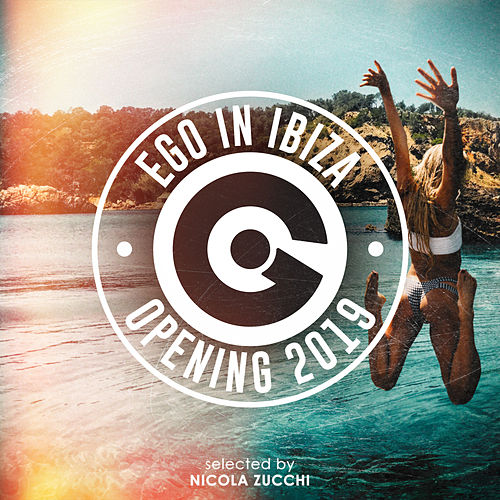 Ego In Ibiza Opening 2019 Selected By Nicola Zucchi de Various Artists