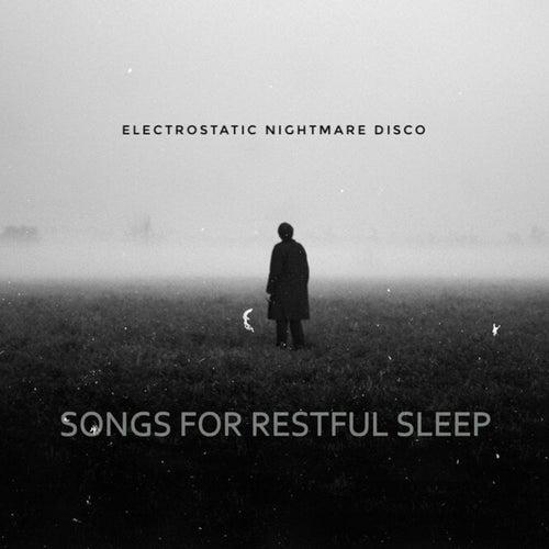 Songs for Restful Sleep by Electrostatic Nightmare Disco