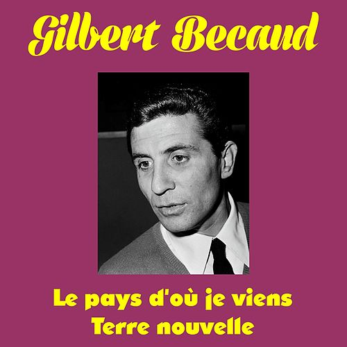 Le pays d'où je viens by Gilbert Becaud