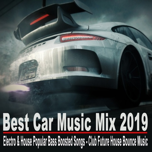 Best Car Music Mix 2019 (Electro & House Popular Bass Boosted Songs - Club Future House Bounce Music) by Various Artists
