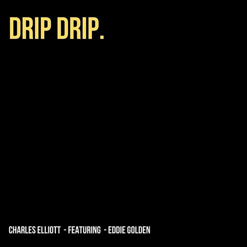 Drip Drip. by Charles Elliott