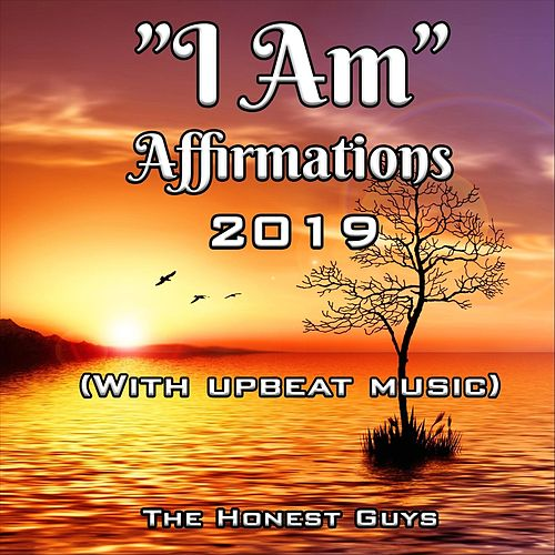 I Am: Affirmations 2019 (with Upbeat Music) by The Honest Guys