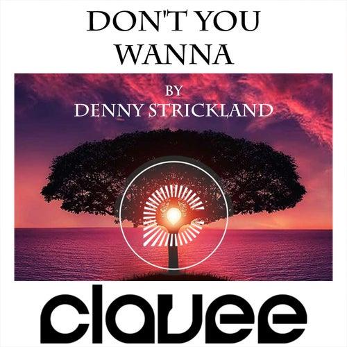 Don't You Wanna (Clavee Remix) von Denny Strickland
