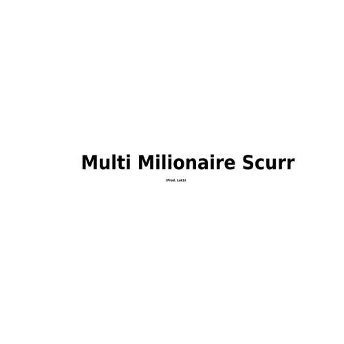 Multi Milionaire Scurr von Nico