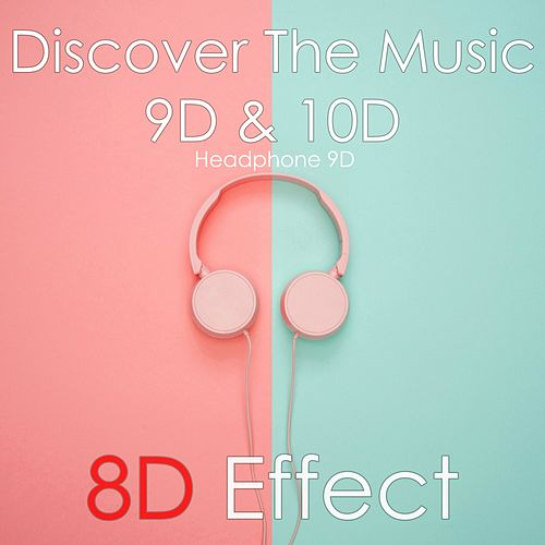 Discover the Music 9D & 10D (Headphone 9D) von 8d Effect