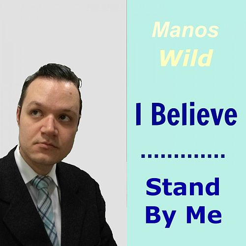 I Believe / Stand by Me by Manos Wild