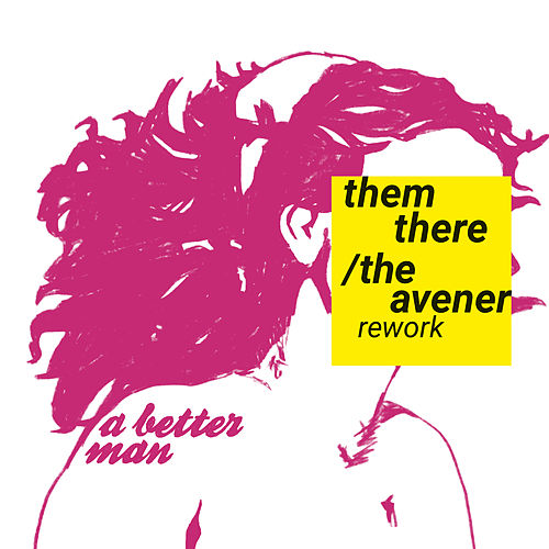 A Better Man (The Avener Rework) by Them There
