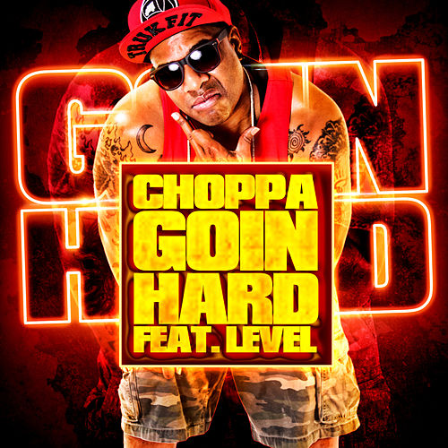 Goin Hard (feat. Level & Hollywood Bay Bay) by Choppa