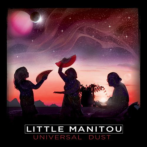 Universal Dust by Little Manitou