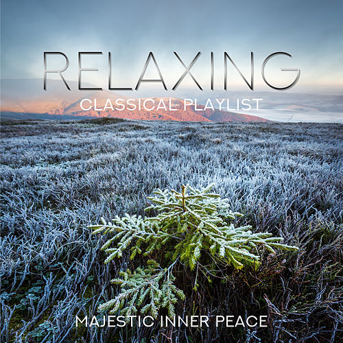 Relaxing Classical Playlist: Majestic Inner Peace de Various Artists