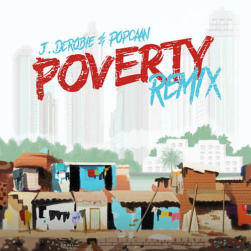 Poverty (Remix) by J.Derobie