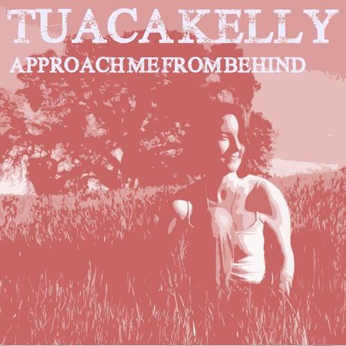 Approach Me From Behind de Tuaca Kelly