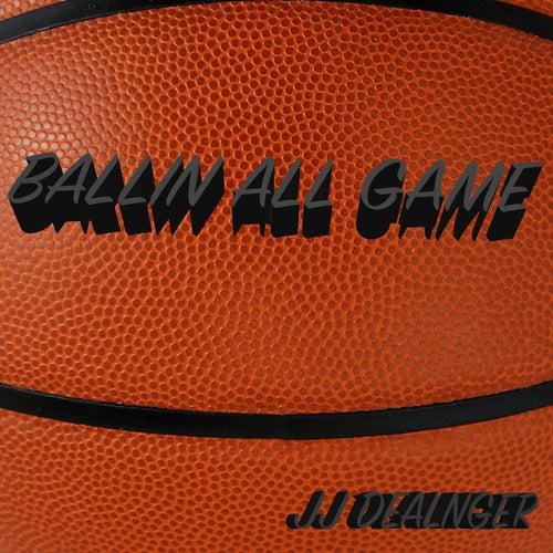 Ballin All Game by JJ Dealnger