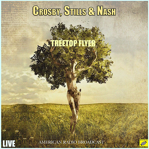 Treetop Flyer (Live) de Crosby, Stills and Nash