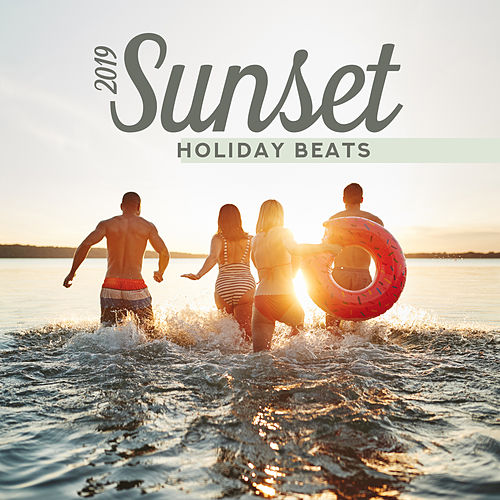 2019 Sunset Holiday Beats: 15 Chillout Songs for Relaxing on the Beach by Chillout Lounge