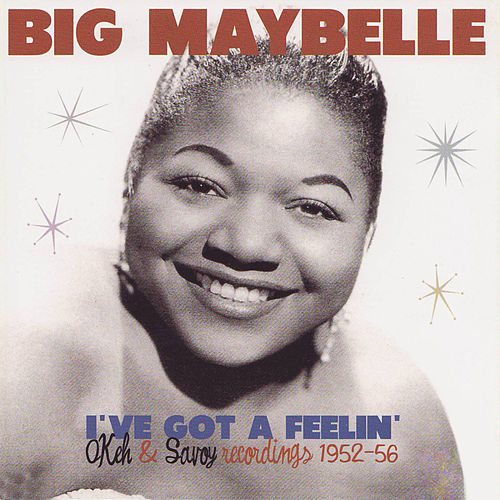 I've Got a Feelin' - Okeh & Savoy Recordings 1952-56 fra Big Maybelle