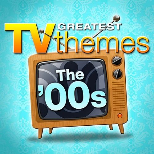 Greatest TV Themes: The 00s by Various Artists