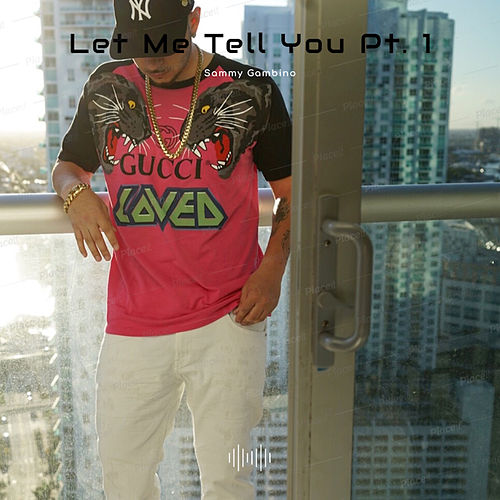 Let Me Tell You Pt. 1 by Sammy Gambino