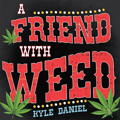 A Friend With Weed by Kyle Daniel