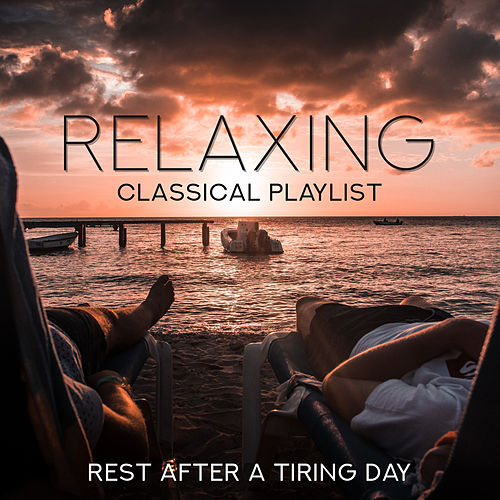 Relaxing Classical Playlist: Rest After a Tiring Day von Various Artists