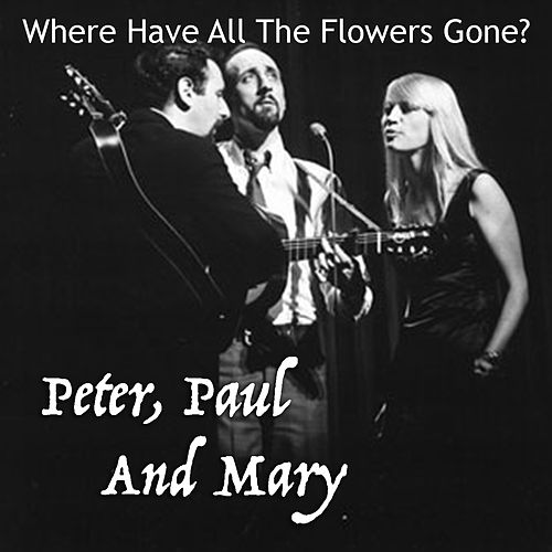 Where Have All The Flowers Gone? de Peter, Paul and Mary