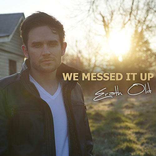 We Messed It Up by Erath Old