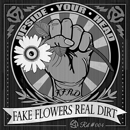 Upside Your Head von Fake Flowers Real Dirt