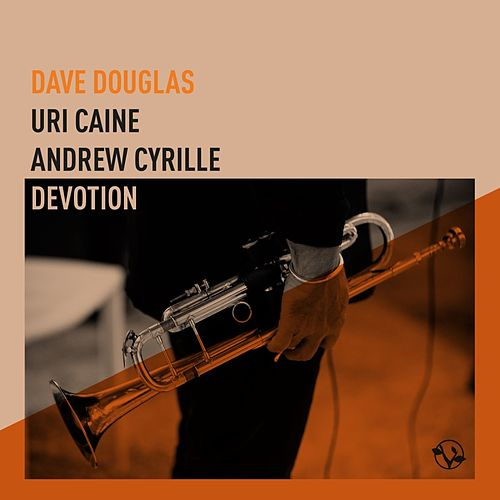 Devotion (feat. Uri Caine & Andrew Cyrille) by Dave Douglas