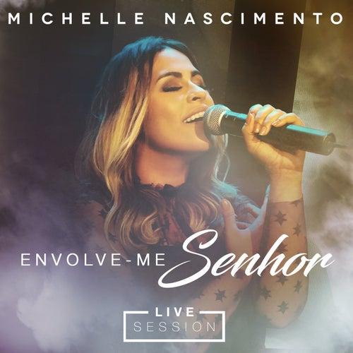 Envolve-me Senhor (Live Session) de Michelle Nascimento