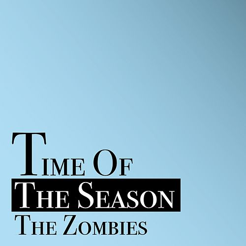 Time of the Season von The Zombies