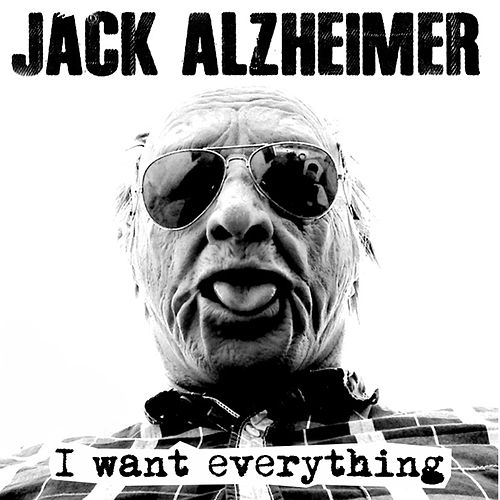 I Want Everything by Jack Alzheimer