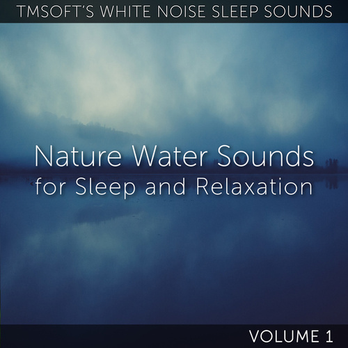 Natural Water Sounds for Sleep and Relaxation Volume 1 de Tmsoft's White Noise Sleep Sounds
