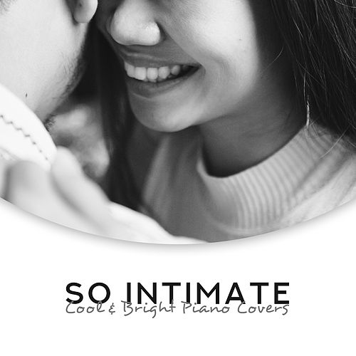 So Intimate: Cool & Bright Piano Covers, Excellent Background van Various Artists