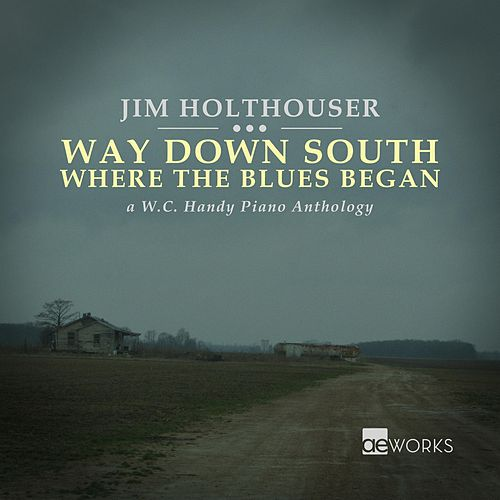 Way Down South Where the Blues Began: A W.C. Handy Piano Anthology by Jim Holthouser