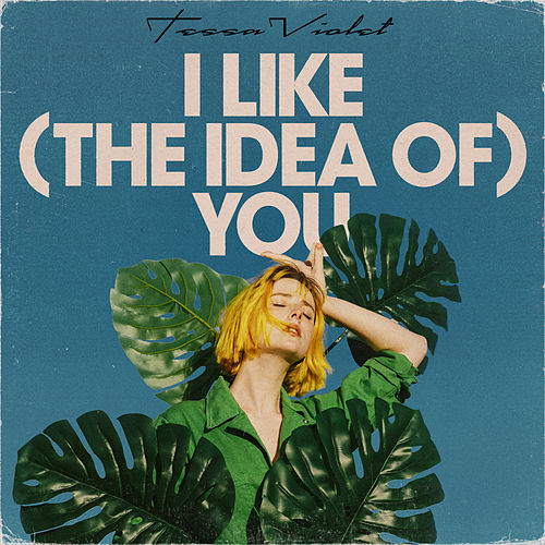 I Like (the idea of) You by Tessa Violet