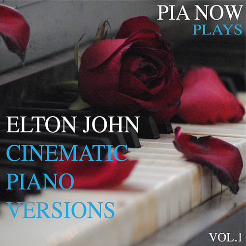 Pia Now Plays Elton John Cinematic Piano Version, Vol.1 by Piano W.