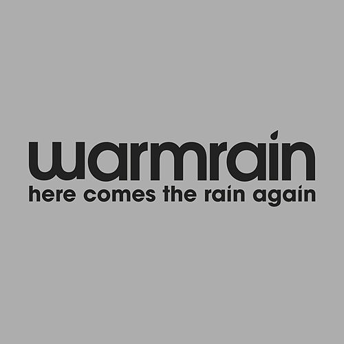 Here Comes the Rain Again by Warmrain