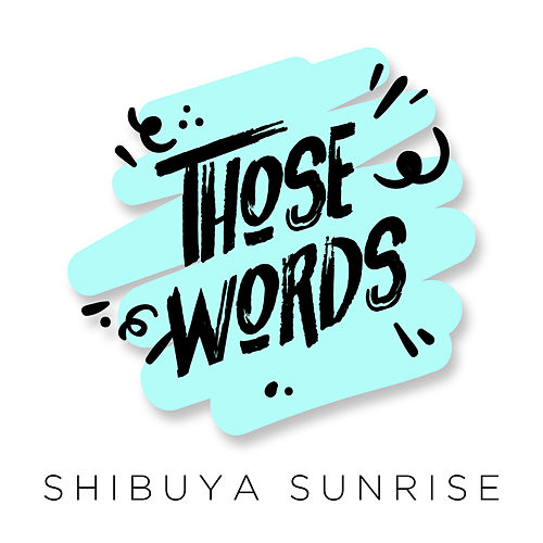 Those Words de Shibuya Sunrise