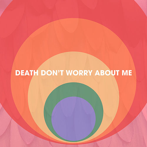 Death Don't Worry About Me by Joe Hertler