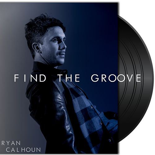 Find The Groove by Ryan Calhoun