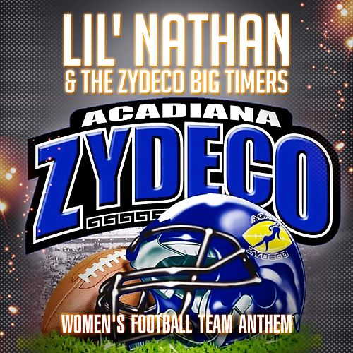 Acadiana Zydeco Women's Football Team Anthem by Lil Nathan And The Zydeco Big Timers