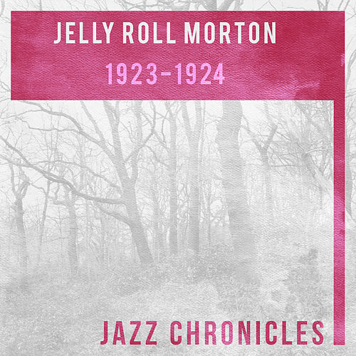 Jelly Roll Morton: 1923-1924 (Live) by Jelly Roll Morton