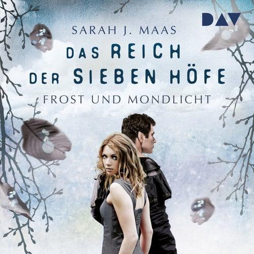 Frost und Mondlicht - Das Reich der sieben Höfe, Teil 4 (ungekürzt) von Sarah J. Maas