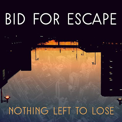 Nothing Left to Lose by Bid for Escape