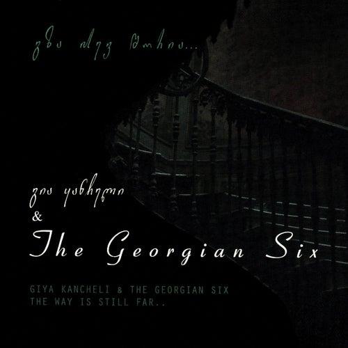 The Way Is Still Far (feat. The Georgian Six) de Giya Kancheli